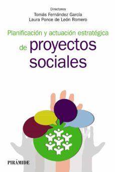 planificacion y actuacion estrategica de proyectos sociales-tomas fernandez garcia-laura ponce de leon romero-9788436834604