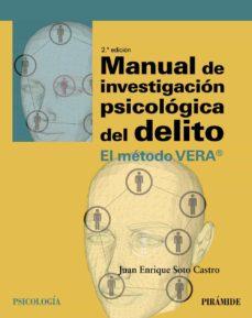 manual de investigacion psicologica del delito: el metodo vera® (2ª ed.)-juan enrique soto castro-9788436838404