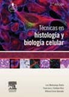 Descarga los libros más vendidos gratis TÉCNICAS EN HISTOLOGÍA Y BIOLOGÍA CELULAR, 2ª ED.