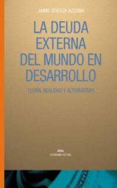 la deuda externa del mundo en desarrollo: teoria, realidad y alte rnativas-jaime atienza azcona-9788446016304