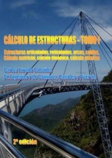 Descargar CALCULO DE ESTRUCTURAS : ESTRUCTURAS ARTICULADAS, RETICUL ADAS, ARCOS, CABLES, CALCULO MATRICIAL, CALCULO DINAMICO, CALCULO PLASTICO gratis pdf - leer online