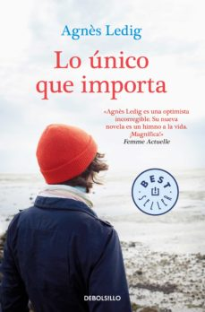 Descarga de libros de texto pda LO UNICO QUE IMPORTA (Spanish Edition) PDF RTF FB2 de AGNES LEDIG