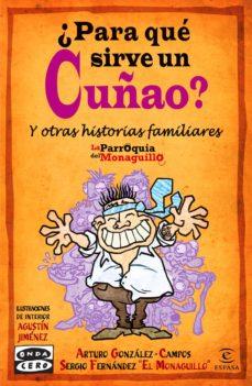 Descarga gratuita de libros más vendidos ¿PARA QUE SIRVE UN CUÑAO? Y OTRAS HISTORIAS FAMILIARES de SERGIO FERNANDEZ, ARTURO GONZALEZ CAMPOS