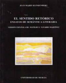 sentido retorico, el ensayos de semantica literaria-jean-marie klinkenberg-9788476842904