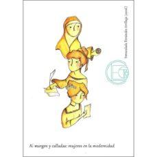 al margen y calladas: mujeres en la modernidad-inmaculada fernandez arrillaga-9788477847304