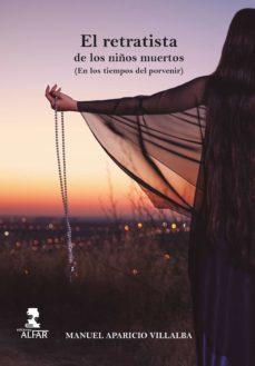 Descarga de libros en francés EL RETRATISTA DE LOS NIÑOS MUERTOS (EN LOS TIEMPOS DEL PORVENIR) en español 9788478988204 de MANUEL APARICIO VILLALBA