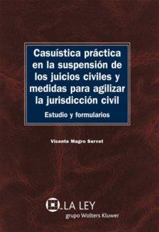 casuística práctica en la suspensión de los juicios civiles y medidas para agilizar la jurisdicción civil (ebook)-vicente magro servet-9788481264104