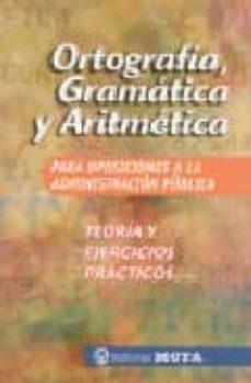 ortografia, gramatica y aritmetica para oposiciones a la administ racion publica: teoria y ejercicios practicos-9788482191904