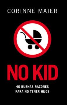Descargar NO KID: 40 BUENAS RAZONES PARA NO TENER HIJOS gratis pdf - leer online