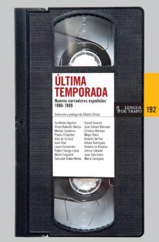 Descargar Ebook para microprocesador gratis ULTIMA TEMPORADA: ANTOLOGIA DE NUEVOS NARRADORES ESPAÑOLES 9788483811504 (Spanish Edition) de