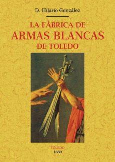 Descargar LA FABRICA DE ARMAS BLANCAS DE TOLEDO gratis pdf - leer online