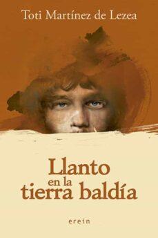 Leer y descargar libros electrónicos gratis LLANTO DE LA TIERRA BALDIA de TOTI MARTINEZ DE LEZEA