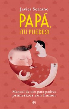 Descargar PAPA, Â¡TU PUEDES!: MANUAL DE USO PARA PADRES PRIMERIZOS CON HUMOR gratis pdf - leer online