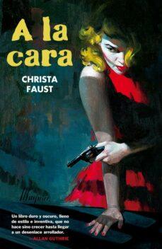 Descargar desde google ebook A LA CARA 9788493777104  (Spanish Edition) de CHRISTA FAUST