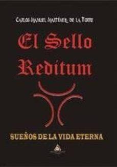Descargar ebooks para mac gratis EL SELLO REDITUM: SUEÑOS DE LA VIDA ETERNA de CARLOS MANUEL MARTINEZ DE LA TORRE (Literatura española) 9788494592904