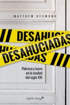 Descargar DESAHUCIADAS: POBREZA Y LUCRO EN LA CIUDAD DEL SIGLO XXI gratis pdf - leer online