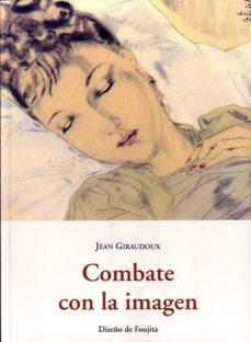 Los mejores libros para descargar en kindle COMBATE CON LA IMAGEN 9788497161404 ePub MOBI PDB en español de JEAN GIRAUDOUX