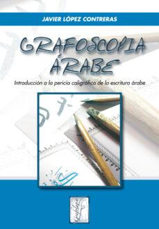 grafoscopia arabe: introduccion a la pericia caligrafica de la es critura arabe-javier lopez contreras-9788497274104