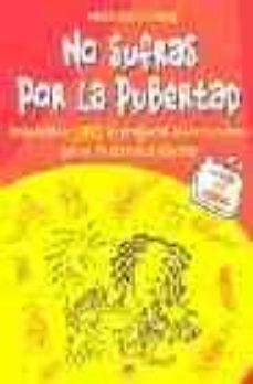 Chapultepecuno.mx No Sufras Por La Pubertad: Respuestas A Todas Las Preguntas Sobre Tu Cuerpo Que No Te Atreves A Plantear Image