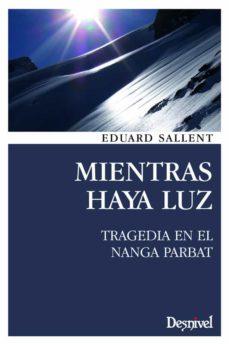 mientras haya luz: tragedia en el nanga parbat (2ª ed.)-eduard sallent vilanova-9788498293104