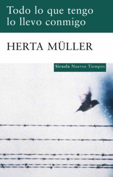Leer libro en línea gratis sin descarga TODO LO QUE TENGO LO LLEVO CONMIGO 9788498414004 de HERTA MULLER