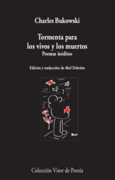 Descargar Ebook gratis para pc TORMENTA PARA LOS VIVOS Y LOS MUERTOS 9788498953404 PDB (Spanish Edition) de CHARLES BUKOWSKI