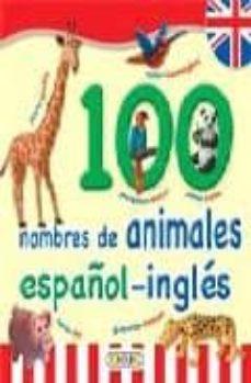 PRIMERA BLIBIOTECA INFANTIL: 100 NOMBRES ANIMALES ESPAÑOL-INGLES - VV.AA. | Triangledh.org