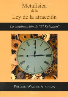 metafisica de la ley de la atraccion-william walker atkinson-9788499500904