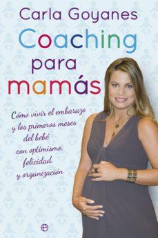 Nuevos libros descargados gratis COACHING PARA MAMAS de CARLA GOYANES 9788499705804 in Spanish MOBI ePub