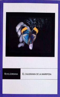 EL CALIGRAMA DE LA MARIPOSA - REYES JORDANA | Triangledh.org