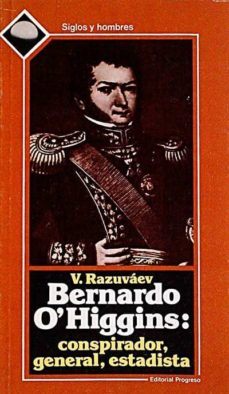 Curiouscongress.es Bernardo O'higgins: Conspirador, General, Estadista Image