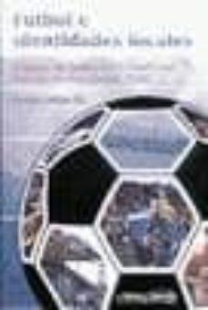 Vinisenzatrucco.it Futbol E Identidades Locales: Dilemas De Fundacion Y Conflictos L Atentes En Una Ciudad Feliz Image
