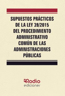 supuestos prácticos de la ley 39/2015 del procedimiento administrativo común de las administraciones públicas (ebook)-9781524399214