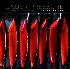 under pressure: cooking sous vide-thomas keller-9781579653514