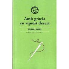 Descargar copia electrónica del libro. AMB GRÀCIA EN AQUEST DESERT CHM DJVU PDB (Spanish Edition) de ZYRANNA ZATELI 9788412070514