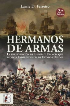 Ebooks para windows HERMANOS DE ARMAS: LA INTERVENCION DE ESPAÑA Y FRANCIA QUE SALVO LA INDEPENDENCIA DE ESTADOS UNIDOS 9788412079814 de LARRIE D. FERREIRO (Spanish Edition) MOBI