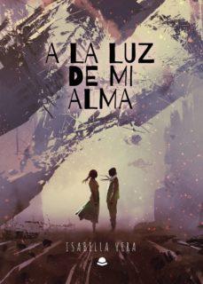 Descargar libros gratis iphone 4 A LA LUZ DE MI ALMA de ISABELLA  VERA 9788413382814 (Spanish Edition)