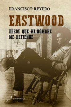 eastwood: desde que mi nombre me defiende-francisco reyero-9788415673514