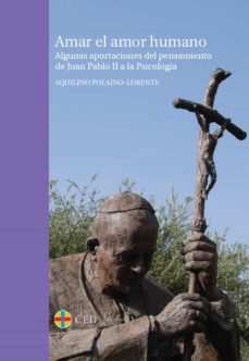 amar el amor humano: algunas aportaciones del pensamiento de juan pablo ii a la psicologia-aquilino polaino-lorente-9788415949114