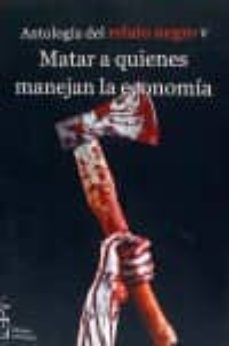 Descargar kindle book como pdf ANTOLOGIA DEL RELATO NEGRO V: MATAR A QUIENES MANEJAN LA ECONOMIA