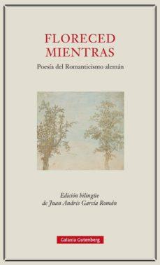 Descargar pdfs de libros de texto gratis. FLORECED MIENTRAS: POESIA DEL ROMANTICISMO ALEMAN