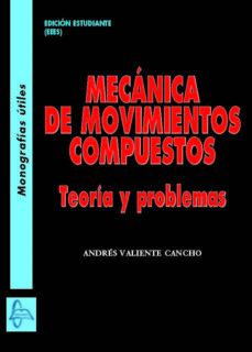 Encuentroelemadrid.es Mecanica Movimientos Compuestos:teoria Y Problemas Image
