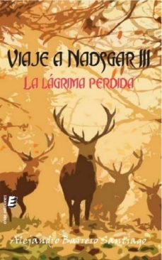 Descargar libros en español online VIAJE A NADSGAR III: LA LAGRIMA PERDIDA in Spanish de ALEJANDRO BARRERO SANTIAGO CHM DJVU
