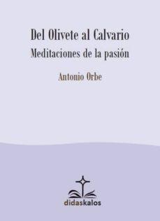 del olivete al calvario: meditaciones de la pasion-antonio orbe-9788417185114