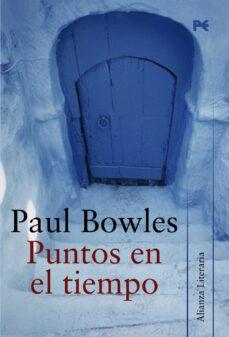 Ebook descargar android gratis PUNTOS EN EL TIEMPO de PAUL BOWLES (Literatura española)