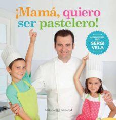 ¡mamá, quiero ser pastelero!-sergi vela-9788426142214
