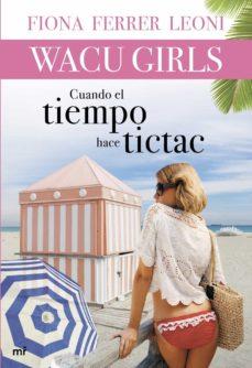Pdf libros gratis para descargar. WACU GIRLS: CUANDO EL TIEMPO HACE TICTAC  de FIONA FERRER LEONI 9788427040014