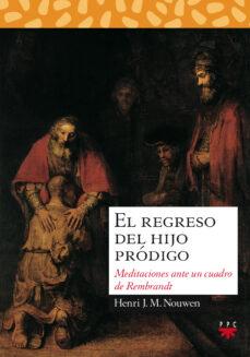 el regreso del hijo prodigo:meditaciones ante un cuadro de rembrandt-henri j. m. nouwen-9788428811514