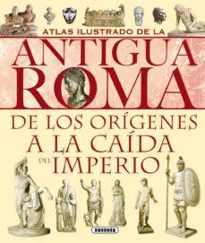 atlas ilustrado de la antigua roma: de los origenes a la caida de l imperio-9788430534814