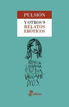 Libro para descargar en pdf PULSIÓN Y OTROS 9 RELATOS ERÓTICOS (II PREMIO VALGAME DIOS DE LIT ERATURA EROTICA) en español 9788435099714 de  FB2 PDB PDF
